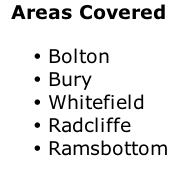Areas Covered  Bolton Bury Whitefield Radcliffe Ramsbottom